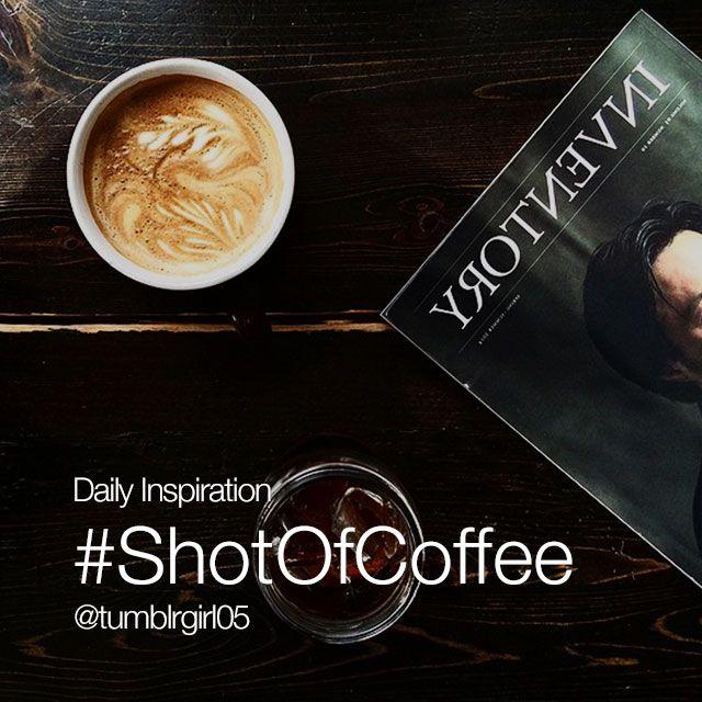 daily inspiration #ShotOfCoffee